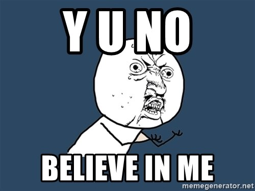 Y U No - Y U NO BELIEVE IN ME