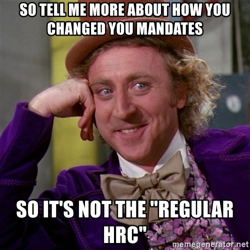 """Willy Wonka - So tell me more about how you changed you mandates so it's not the """"regular HRC"""""""