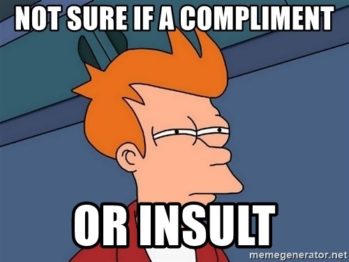 Futurama Fry - not sure if a compliment or insult