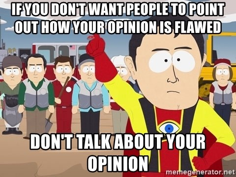 Captain Hindsight South Park - if you don't want people to point out how your opinion is flawed don't talk about your opinion
