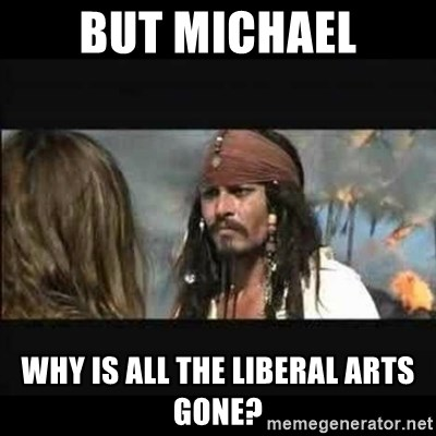 But why is the rum gone - But Michael Why is All the Liberal Arts Gone?