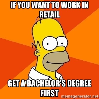 Homer Advice - If you want to work in retail get a bachelor's degree first