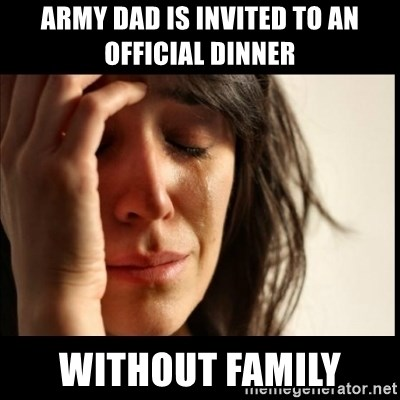 First World Problems - Army Dad is invited to an official dinner Without family