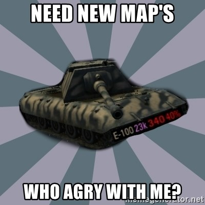 TERRIBLE E-100 DRIVER - need new map's who agry with me?