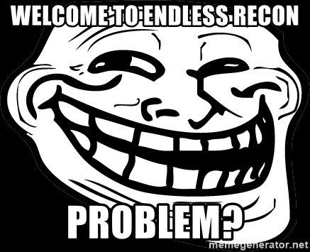 Problem? - welcome to endless recon problem?