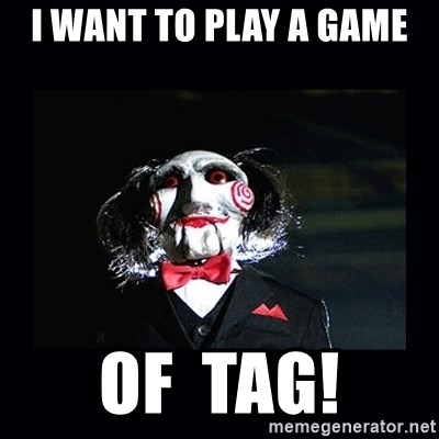 saw jigsaw meme - i want to play a game of  tag!