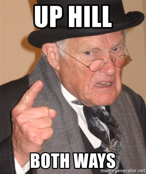 Angry Old Man - up hill both ways
