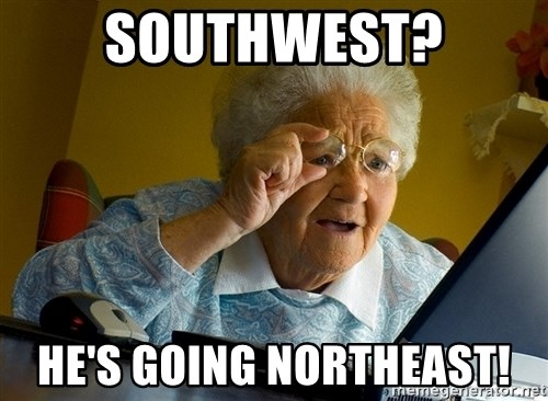 Internet Grandma Surprise - Southwest? hE's going northeast!