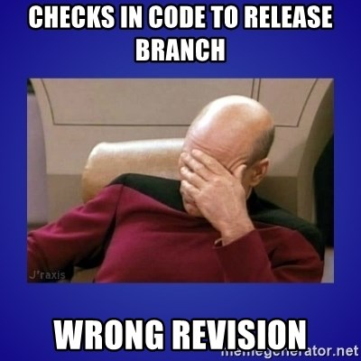 Picard facepalm  - Checks in code to release branch Wrong Revision