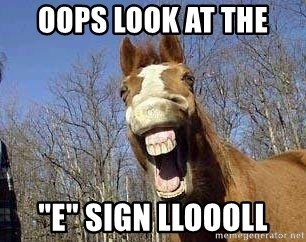 "Horse - oops look at the ""E"" sign lloooll"