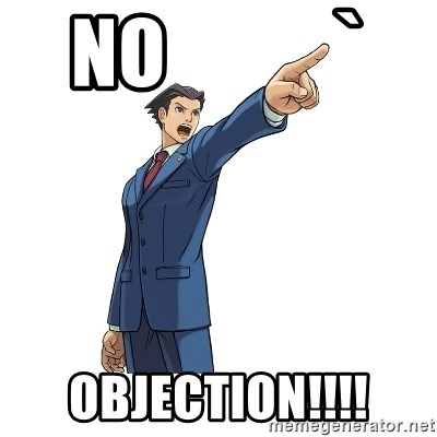OBJECTION - no           ` objection!!!!