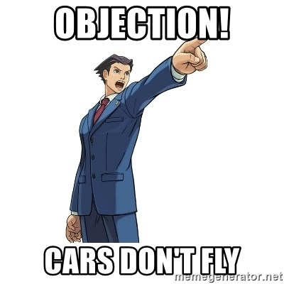 OBJECTION - objection! cars don't fly