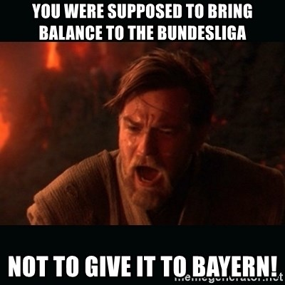 """Obi Wan Kenobi """"You were my brother!"""" - You were supposed to Bring Balance to the Bundesliga Not to give it to Bayern!"""