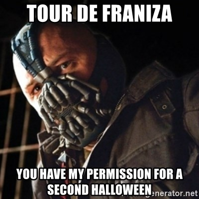 Only then you have my permission to die - TOUR DE FRANIZA you have my permission for a second Halloween