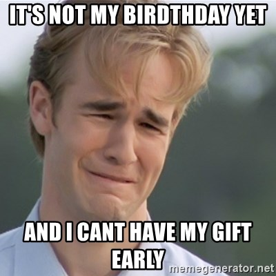 Dawson's Creek - It's not my birdthday yet and I cant have my gift early
