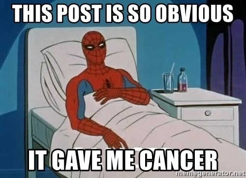 Cancer Spiderman - This post is so obvious it gave me cancer