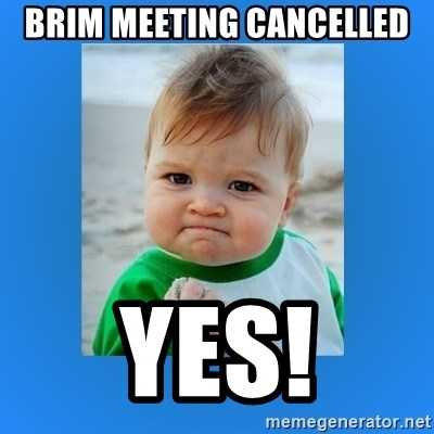 yes baby 2 - BRIM MEETING CANCELLED YES!