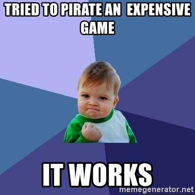 Success Kid - Tried to pirate an  expensive game it works
