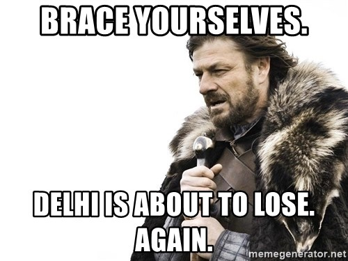 Winter is Coming - brace yourselves. delhi is about to lose. again.