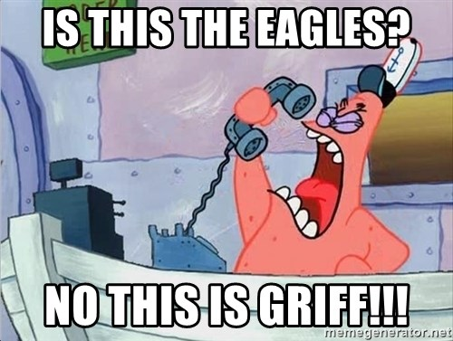 THIS IS PATRICK - Is this the Eagles? No this is Griff!!!