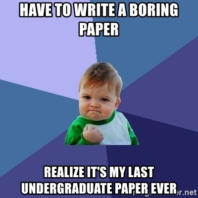 Success Kid - Have to write a boring paper realize it's my last undergraduate paper ever