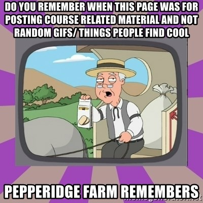 Pepperidge Farm Remembers FG - do you remember when this page was for posting course related material and not random gifs/ things people find cool Pepperidge Farm Remembers