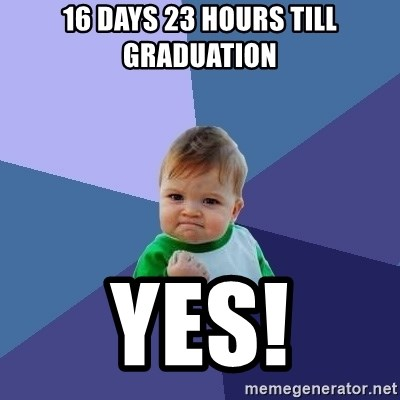 Success Kid - 16 days 23 hours till graduation yes!