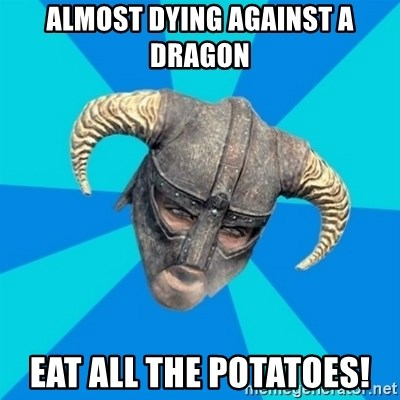 skyrim stan - almost dying against a dragon eat all the potatoes!
