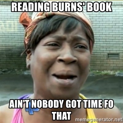 Ain't Nobody got time fo that - Reading Burns' book Ain't Nobody got time fo that