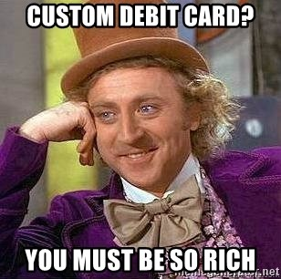Willy Wonka - Custom debit card? You must be so rich