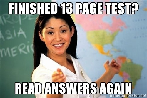 Unhelpful High School Teacher - Finished 13 page test? Read answers again