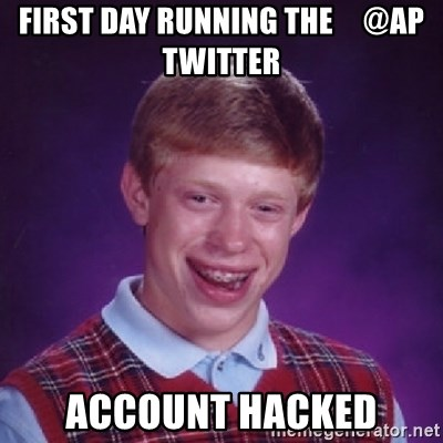 Bad Luck Brian - FIRST DAY RUNNING THE     @AP TWITTER ACCOUNT HACKED