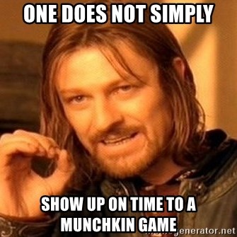 One Does Not Simply - one does not simply show up on time to a munchkin game