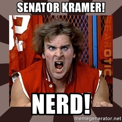 Revenge of the Nerds - Senator KrAmer! Nerd!
