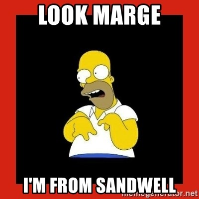Homer retard - look marge i'm from sandwell