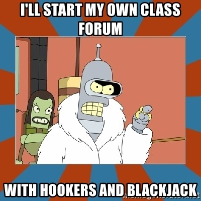 Blackjack and hookers bender - I'LL START MY OWN CLASS FORUM WITH Hookers and blackjack