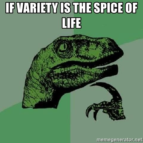 Philosoraptor - If vaRIETY IS THE SPICE OF LIFE