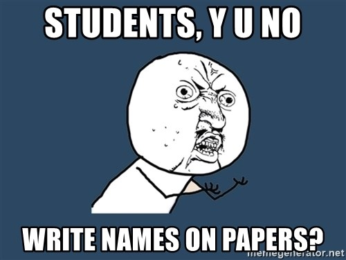 Y U No - students, y u no write names on papers?