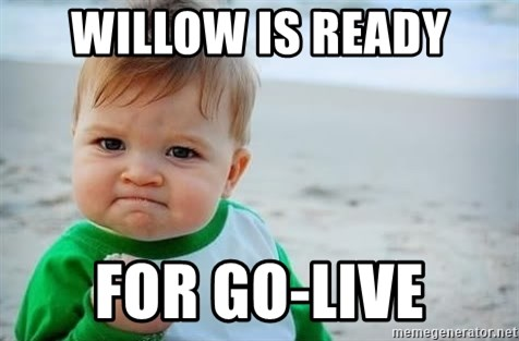 fist pump baby - Willow is ready for go-live
