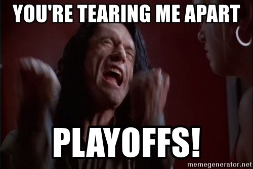 Tommy Wiseau - yOU'RE TEARING ME APART PLAYOFFS!