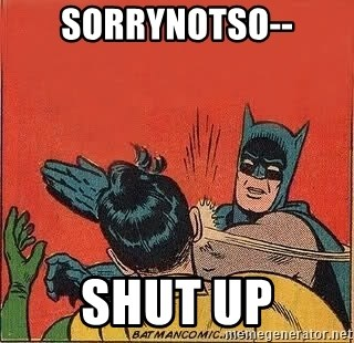 batman slap robin - sorrynotso-- shut up