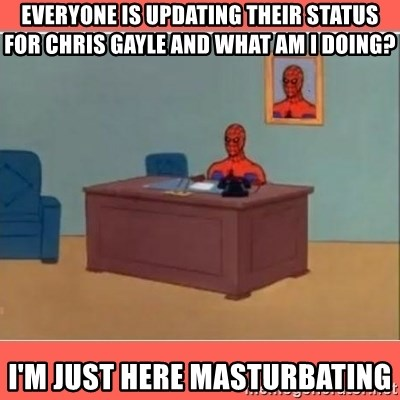 Masturbating Spider-Man - EVERYONE is updating their status for chris gayle and what am i doing? I'm just here masturbating