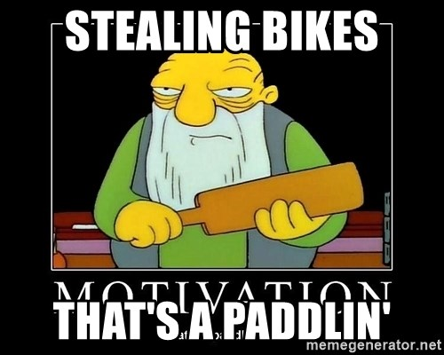 Thats a paddlin - SteaLing bikes That's a paddlin'