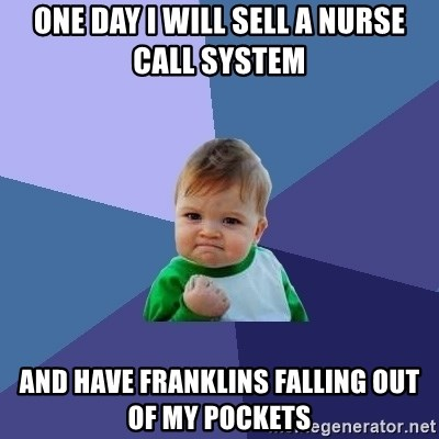 Success Kid - ONE DAY I WILL SELL A NURSE CALL SYSTEM AND HAVE FRANKLINS FALLING OUT OF MY POCKETS