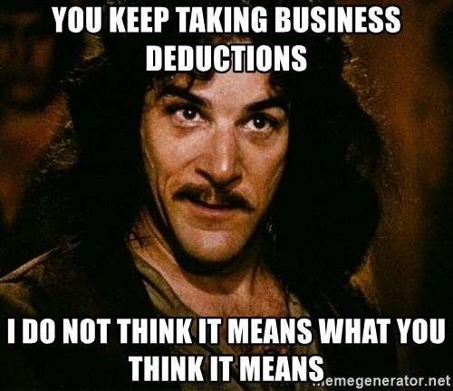 Inigo Montoya - You keep taking business deductions I Do Not Think It Means What You Think It Means