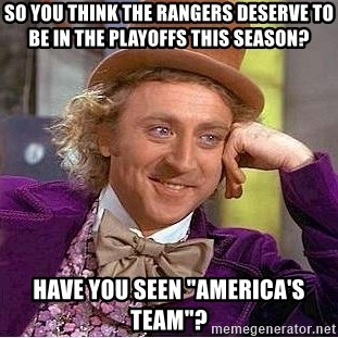 "Willy Wonka - So you think the rangers deserve to be in the playoffs this season? have you seen ""america's team""?"