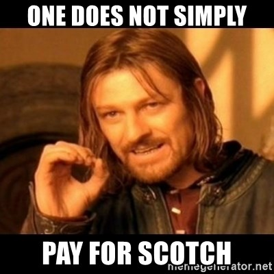 Does not simply walk into mordor Boromir  - one does not simply pay for scotch