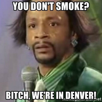 Katt Williams - you don't smoke? bitch, we're in denver!