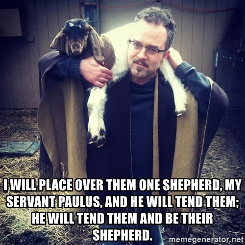 paulusdan -  I will place over them one shepherd, my servant Paulus, and he will tend them; he will tend them and be their shepherd.