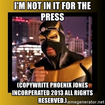 Phoenix Jones - i'm not in it for the press (copywrite phoenix jones incorperated 2013 all rights reserved.)